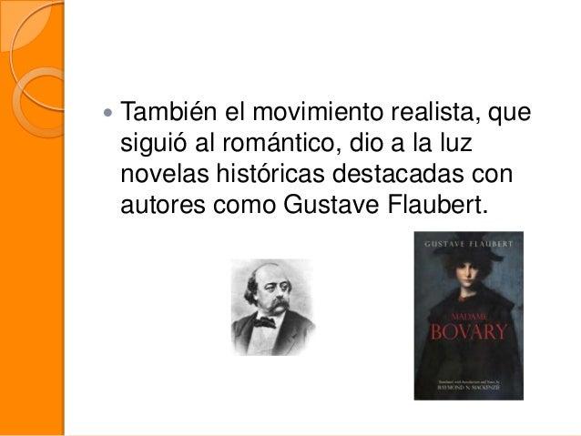   También el movimiento realista, que siguió al romántico, dio a la luz novelas históricas destacadas con autores como Gu...