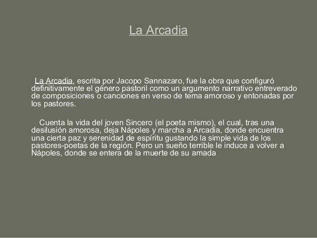 La Arcadia La Arcadia, escrita por Jacopo Sannazaro, fue la obra que configuró definitivamente el género pastoril como un ...