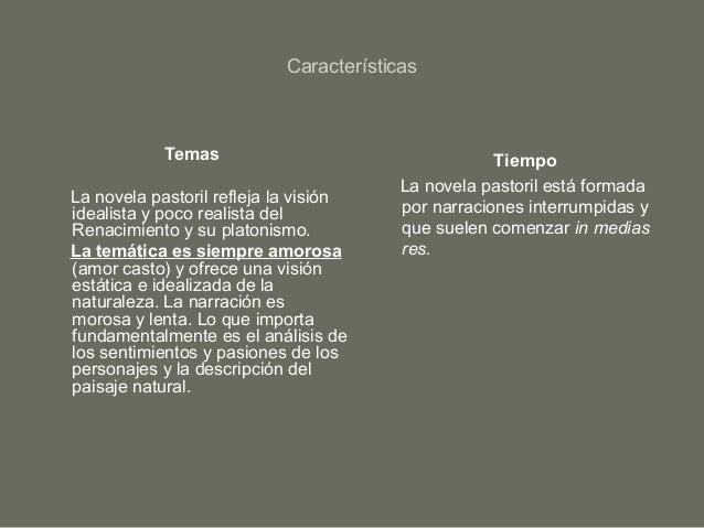 Características Temas La novela pastoril refleja la visión idealista y poco realista del Renacimiento y su platonismo. La ...