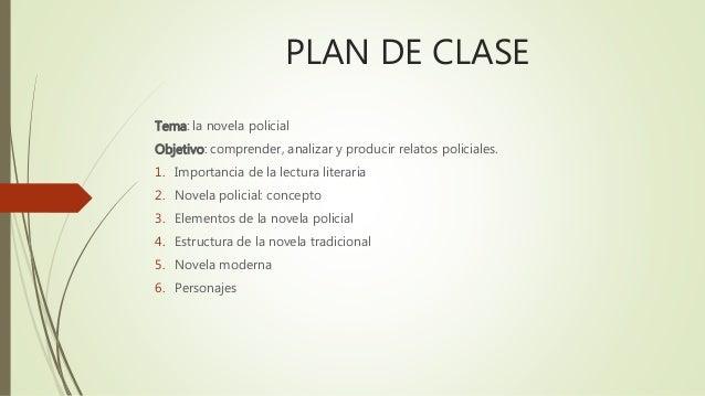 PLAN DE CLASE  Tema: la novela policial  Objetivo: comprender, analizar y producir relatos policiales.  1. Importancia de ...
