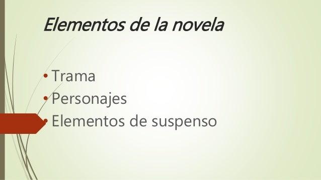 Elementos de la novela  • Trama  • Personajes  • Elementos de suspenso
