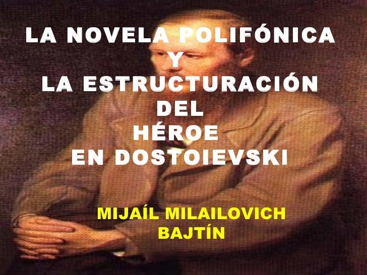 LA NOVELA POLIFÓNICA         Y LA ESTRUCTURACIÓN        DEL       HÉROE   EN DOSTOIEVSKI    MIJAÍL MILAILOVICH          BA...
