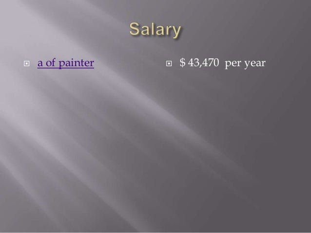   a of painter    $ 43,470 per year