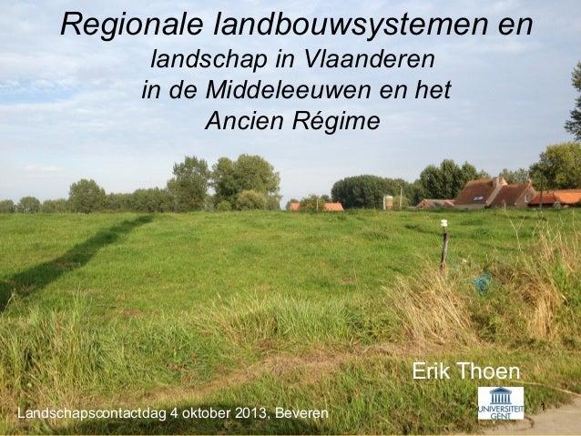 1 Regionale landbouwsystemen en landschap in Vlaanderen in de Middeleeuwen en het Ancien Régime Erik Thoen Landschapsconta...