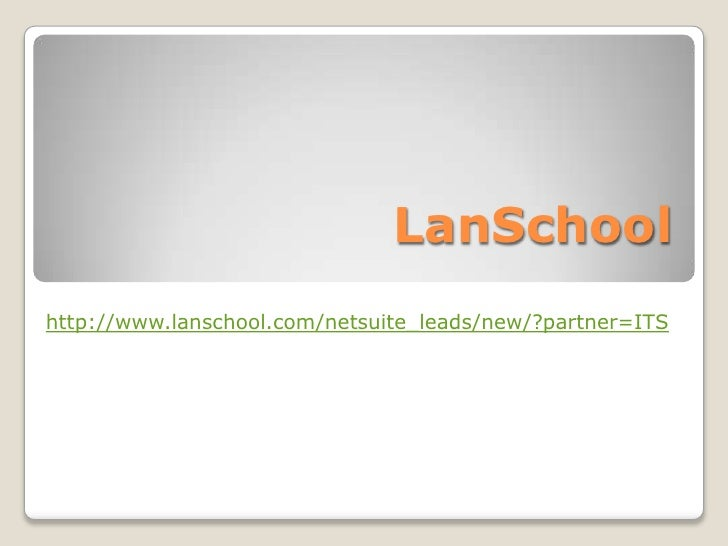 LanSchool<br />http://www.lanschool.com/netsuite_leads/new/?partner=ITS<br />