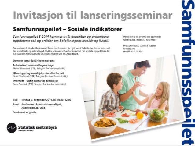 Sosiale indikatorer – hvordan har  vi det?  • Tabellsett med lang tidsserie – finnes her:  http://www.ssb.no/sosiale-forho...