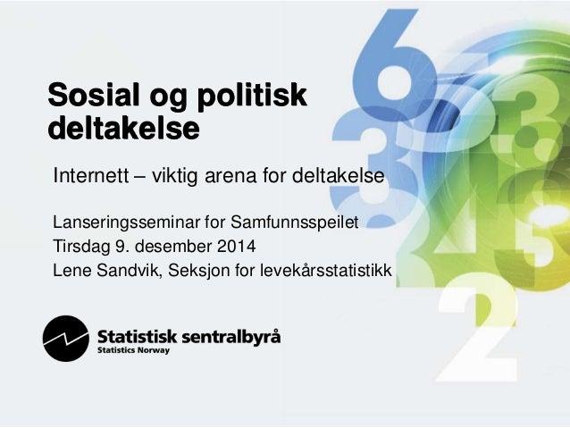 Sosial og politisk deltakelse  • Valgdeltakelse  • Organisasjonsmedlemskap og aktivitet  • Politisk deltakelse  • Sosial k...