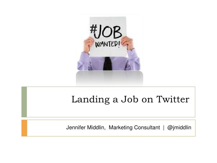 Jennifer Middlin,  Marketing Consultant  |  @jmiddlin<br />Landing a Job on Twitter<br />