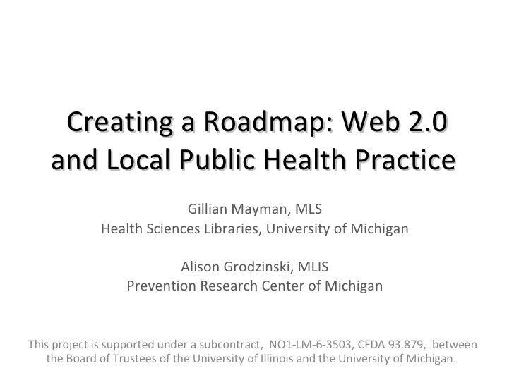 Creating a Roadmap: Web 2.0 and Local Public Health Practice   Gillian Mayman, MLS Health Sciences Libraries, University o...