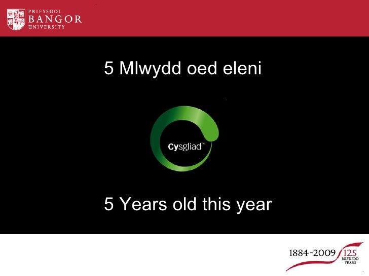 5 Mlwydd oed eleni 5 Years old this year