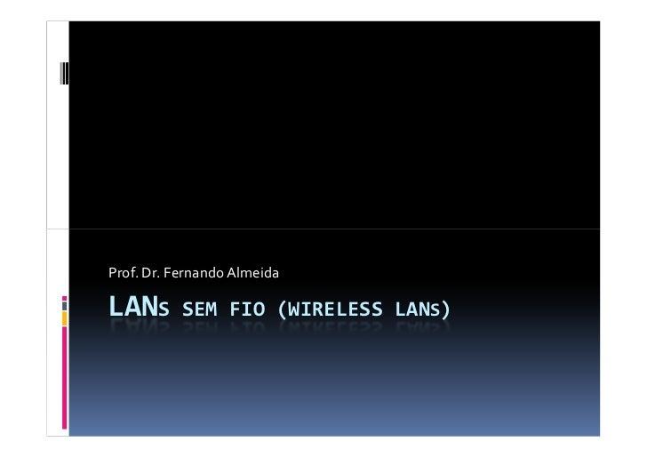 Prof. Dr. Fernando AlmeidaLANS       SEM FIO (WIRELESS LANS)