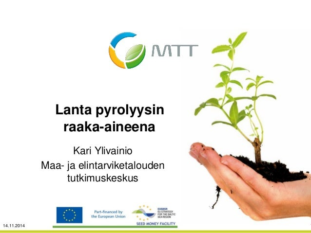 Lanta pyrolyysin raaka aineena, Kari Ylivainio, MTT, Pyrolyysipäivä 12.11.2014