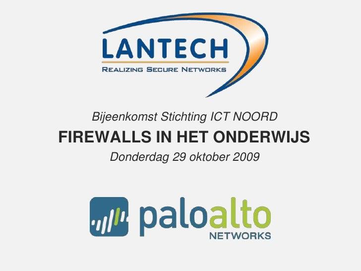Bijeenkomst Stichting ICT NOORD<br />FIREWALLS IN HET ONDERWIJS<br />Donderdag 29 oktober 2009<br />