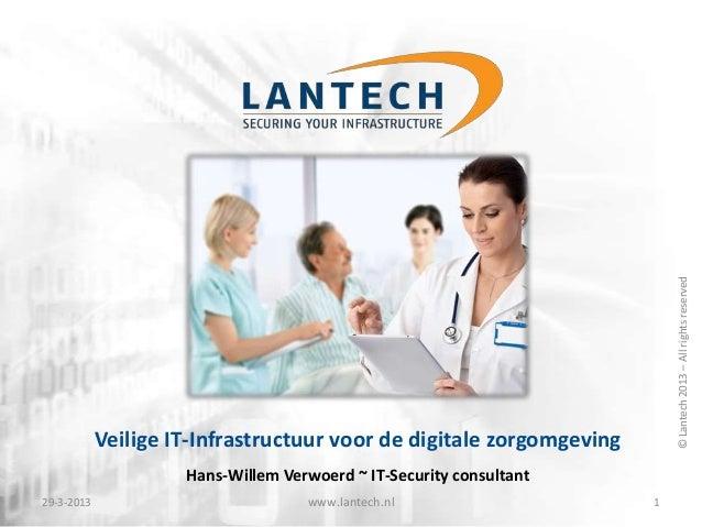 © Lantech 2013 – All rights reserved            Veilige IT-Infrastructuur voor de digitale zorgomgeving                   ...