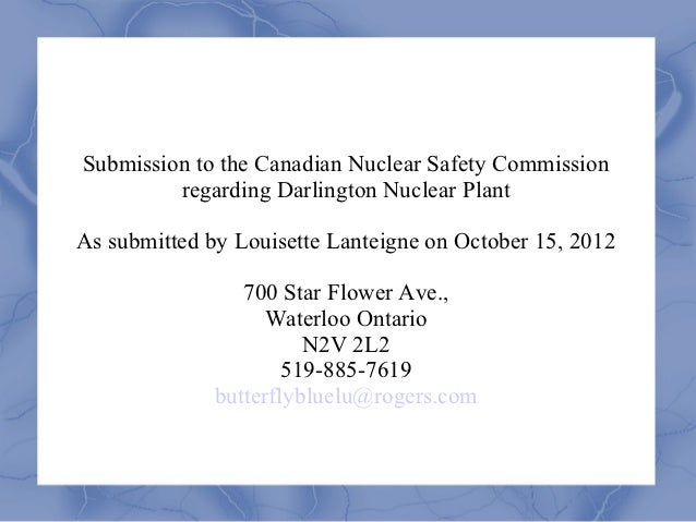 Submission to the Canadian Nuclear Safety Commission         regarding Darlington Nuclear PlantAs submitted by Louisette L...