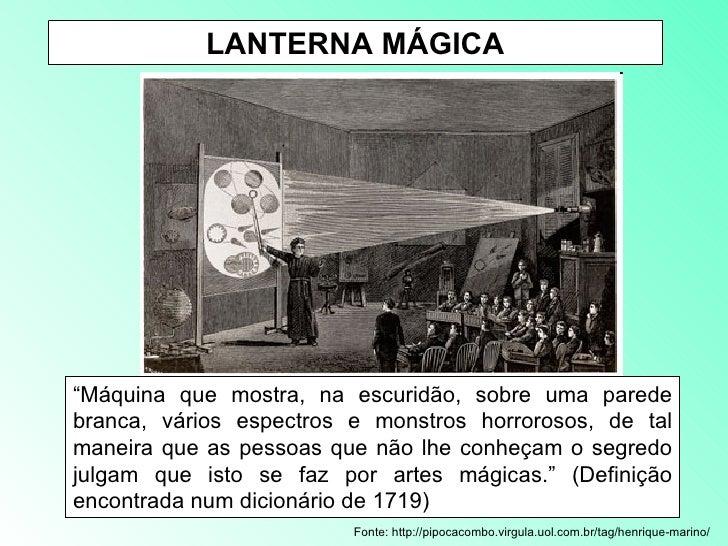 """LANTERNA MÁGICA Fonte: http://pipocacombo.virgula.uol.com.br/tag/henrique-marino/ """" Máquina que mostra, na escuridão, sobr..."""