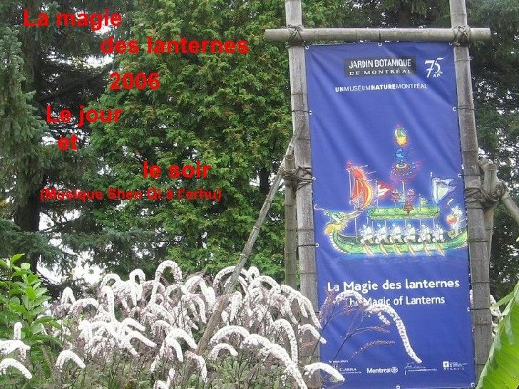La magie  des lanternes Le jour  et  le soir 2006 (Musique Shen Qi à l'erhu)