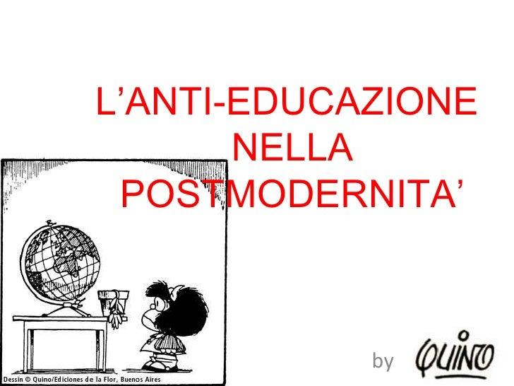 L'ANTI-EDUCAZIONE  NELLA POSTMODERNITA' by