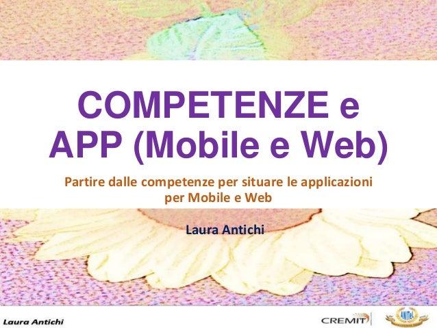 COMPETENZE e APP (Mobile e Web) Partire dalle competenze per situare le applicazioni per Mobile e Web Laura Antichi