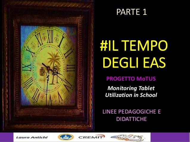 #IL TEMPO DEGLI EAS PROGETTO MoTUS Monitoring Tablet Utilization in School LINEE PEDAGOGICHE E DIDATTICHE PARTE 1