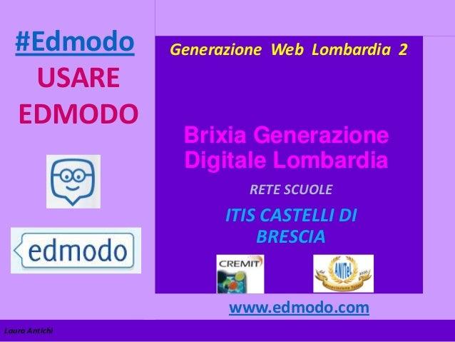#Edmodo USARE EDMODO  Generazione Web Lombardia 2  Brixia Generazione Digitale Lombardia RETE SCUOLE  ITIS CASTELLI DI BRE...