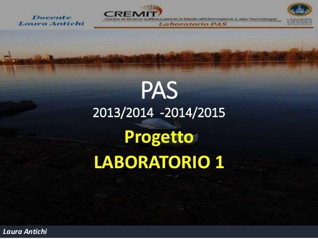 Laura Antichi  PAS  2013/2014 -2014/2015  Progetto  LABORATORIO 1