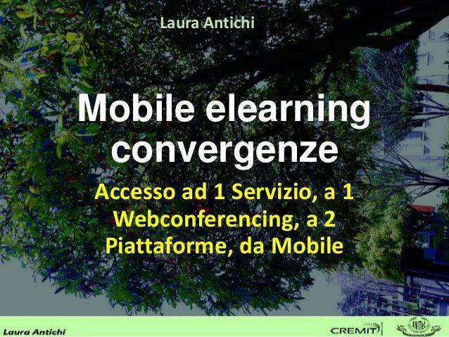 Mobile elearning convergenze Accesso ad 1 Servizio, a 1 Webconferencing, a 2 Piattaforme, da Mobile Laura Antichi