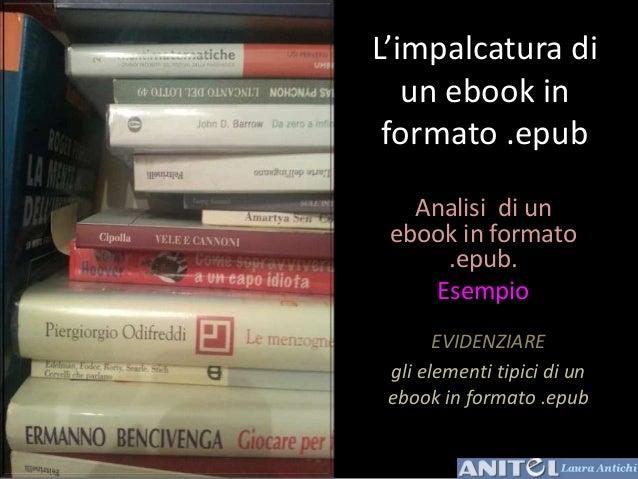 L'impalcatura diun ebook informato .epubAnalisi di unebook in formato.epub.EsempioEVIDENZIAREgli elementi tipici di uneboo...
