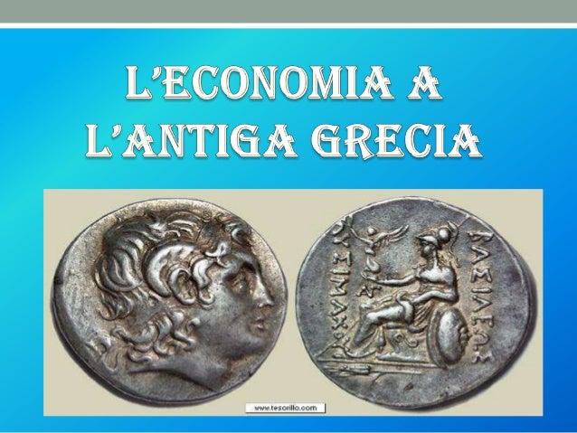 ÍNDEX• L'economia• Les colònies gregues• Tipus d'envasos• La moneda grega• Els grecs a Catalunya• Fenicis• Els cartagineso...