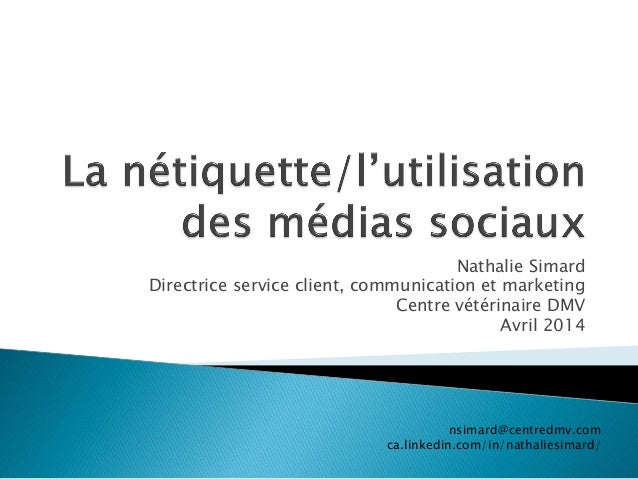 Nathalie Simard Directrice service client, communication et marketing Centre vétérinaire DMV Avril 2014 nsimard@centredmv....