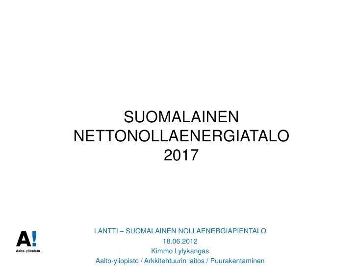 SUOMALAINENNETTONOLLAENERGIATALO        2017  LANTTI – SUOMALAINEN NOLLAENERGIAPIENTALO                          18.06.201...