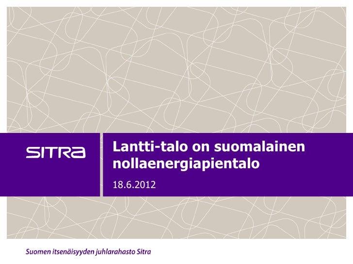 Lantti-talo on suomalainennollaenergiapientalo18.6.2012