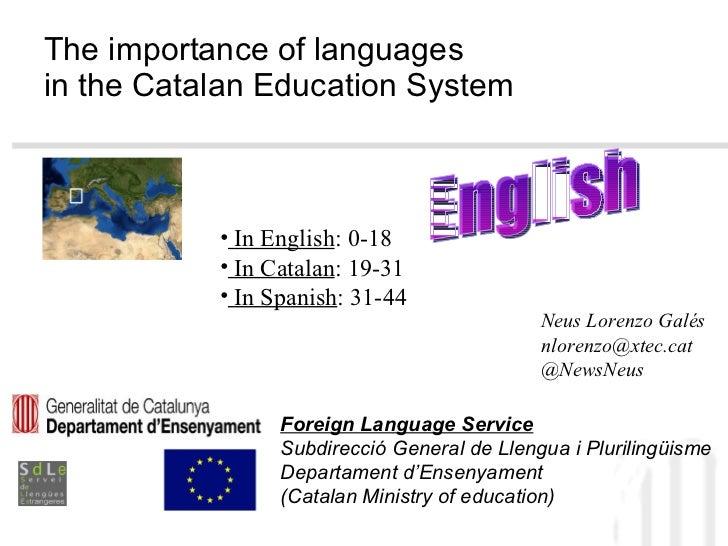 The importance of languages  in the Catalan Education System <ul><li>Foreign Language Service </li></ul><ul><li>Subdirecci...