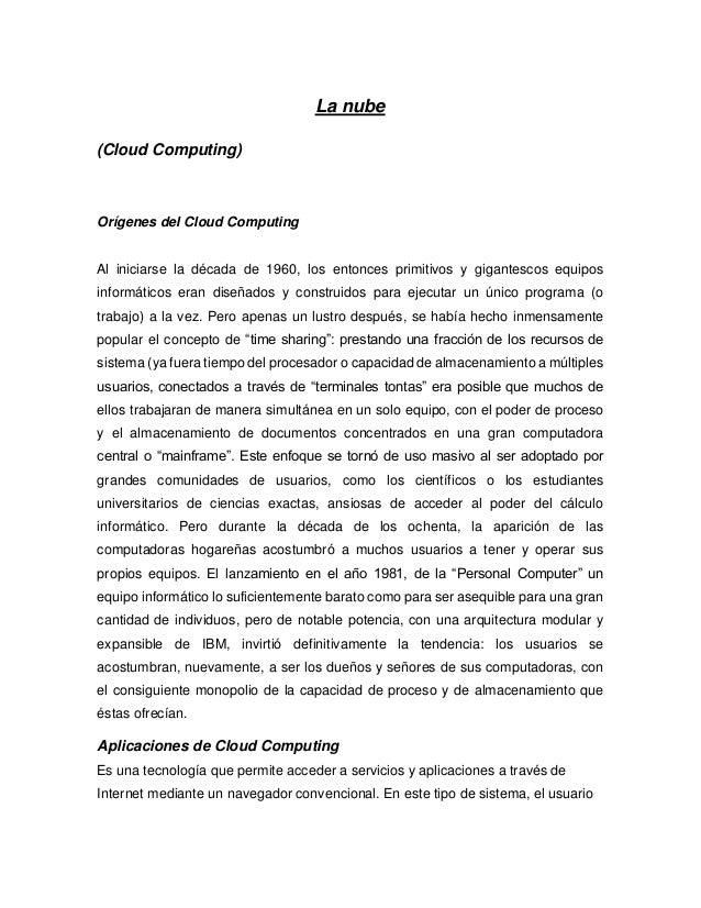La nube (Cloud Computing) Orígenes del Cloud Computing Al iniciarse la década de 1960, los entonces primitivos y gigantesc...