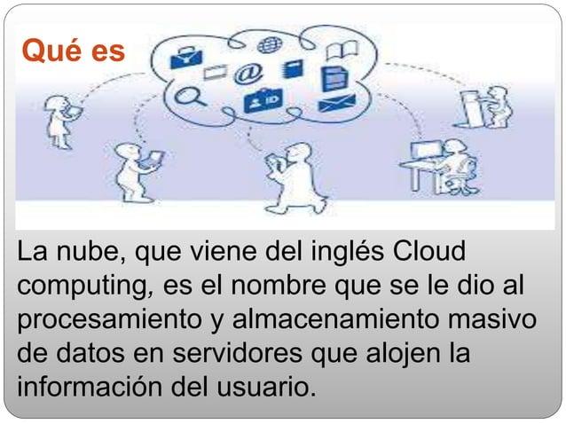 Qué es La nube, que viene del inglés Cloud computing, es el nombre que se le dio al procesamiento y almacenamiento masivo ...
