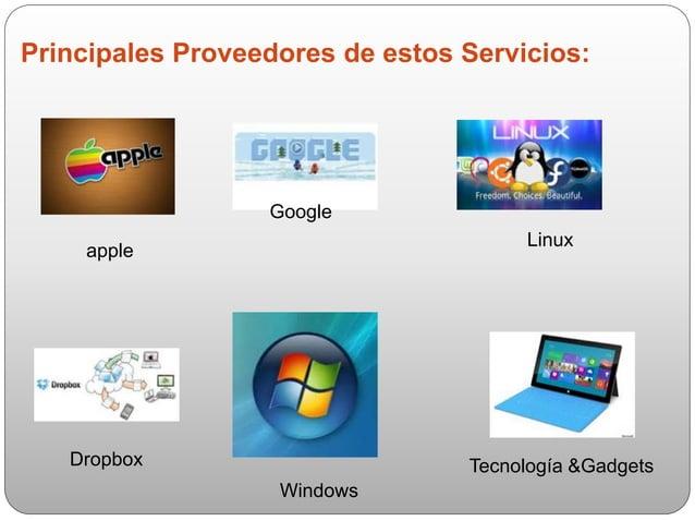Principales Proveedores de estos Servicios: apple Tecnología &Gadgets Google Linux Dropbox Windows