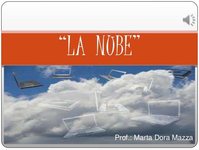 """Prof.: Marta Dora Mazza """"LA NUBE"""""""