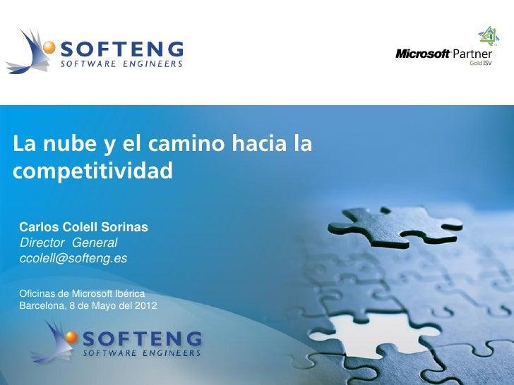 proyecto:La nube y el camino hacia lacompetitividadCarlos Colell SorinasDirector Generalccolell@softeng.esOficinas de Micr...