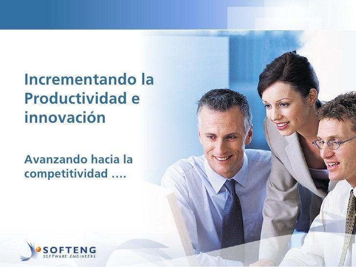 Incrementando laProductividad einnovaciónAvanzando hacia lacompetitividad ….