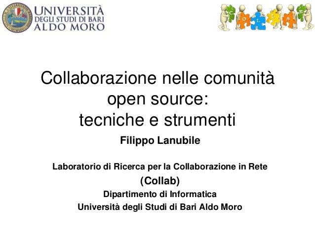 Collaborazione nelle comunità open source: tecniche e strumenti Filippo Lanubile Laboratorio di Ricerca per la Collaborazi...