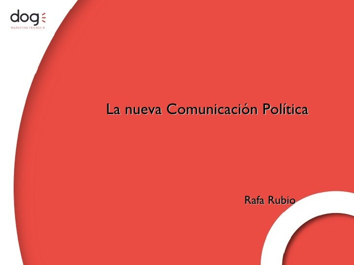 www.dogcomunicacion.com La nueva Comunicación Política Rafa Rubio