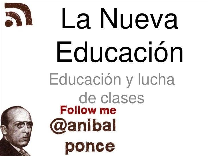 La Nueva Educación<br />Educación y lucha de clases<br />