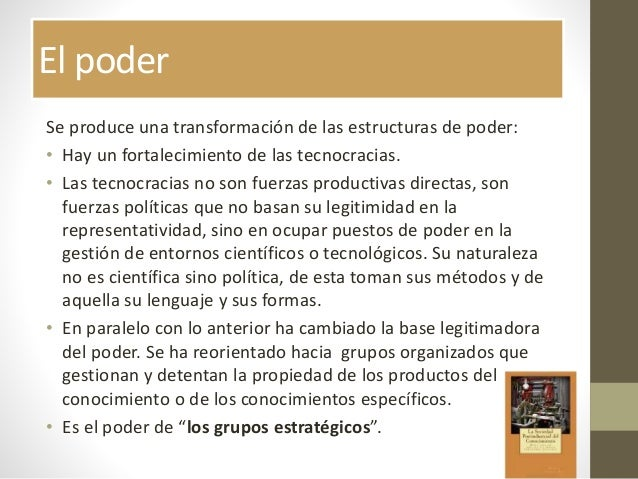 El poder Se produce una transformación de las estructuras de poder: • Hay un fortalecimiento de las tecnocracias. • Las te...