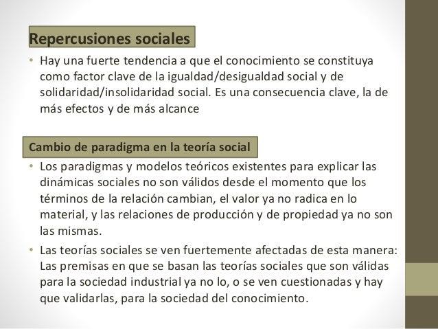 Repercusiones sociales • Hay una fuerte tendencia a que el conocimiento se constituya como factor clave de la igualdad/des...