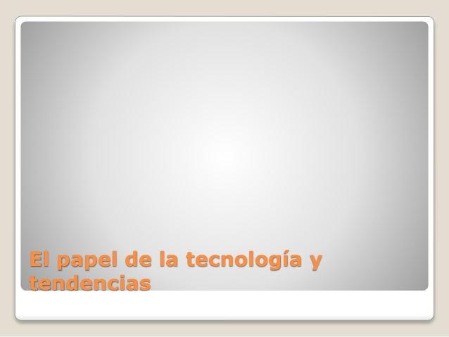 El papel de la tecnología y tendencias