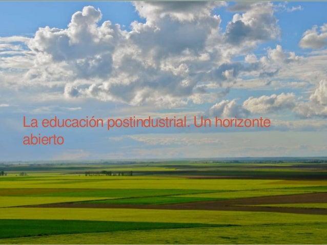 La educación postindustrial. Un horizonte abierto