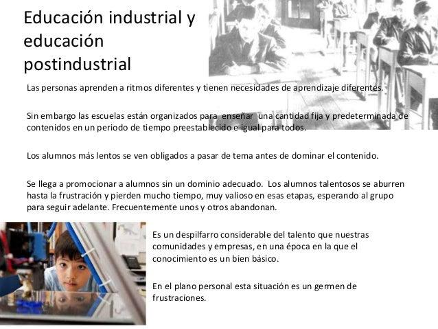 Educación industrial y educación postindustrial Las personas aprenden a ritmos diferentes y tienen necesidades de aprendiz...