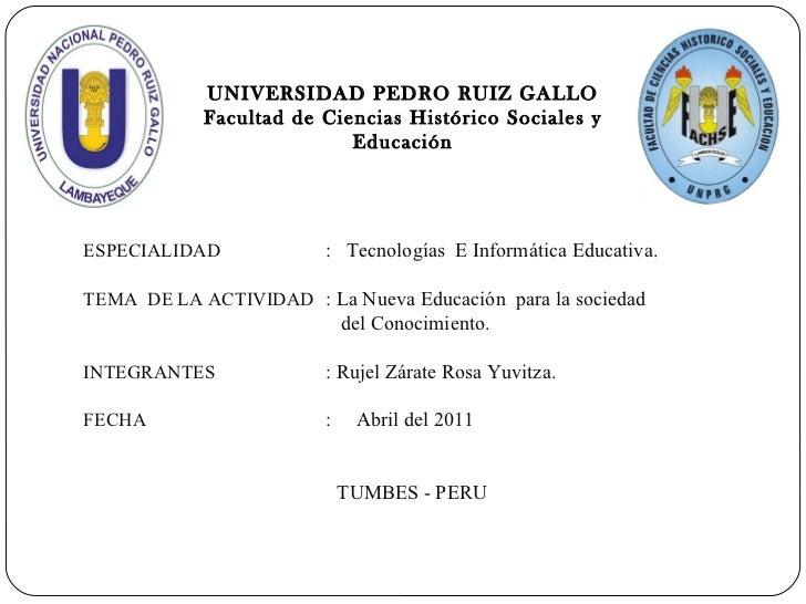 UNIVERSIDAD PEDRO RUIZ GALLO Facultad de Ciencias Histórico Sociales y Educación ESPECIALIDAD :  Tecnologías  E Informátic...