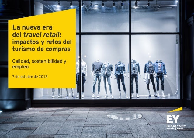 La nueva era del travel retail: impactos y retos del turismo de compras Calidad, sostenibilidad y empleo 7 de octubre de 2...