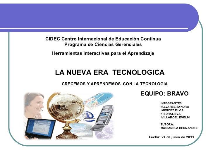 LA NUEVA ERA  TECNOLOGICA <ul><li>INTEGRANTES: </li></ul><ul><li>ALVAREZ SANDRA </li></ul><ul><li>MENDEZ ELVIA </li></ul><...